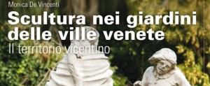 Monica De Vincenti, Sculture nei Giardini delle Ville Venete. Il Territorio Vicentino, Marsilio Editori, 2014