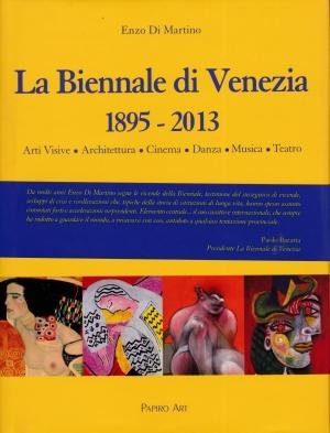 Enzo di Martino, La Biennale di Venezia 1895 - 2013, Papiro Arte Venezia