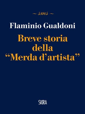 Flaminio Gualdoni, Breve Storia della Merda d'Artista di Piero Manzoni
