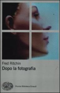 Fred Ritchin, Dopo la Fotografia, Einaudi, 2012