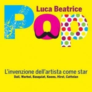 Luca Beatrice, Pop. L'Invenzione dell'Artista come Star, Rizzoli
