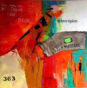 """Dino Ventura, """"363 - Ho provato ad affogare i miei dolori, ma hanno imparato a nuotare"""" (acrilici spatolati, collage e dripping su tela, cm. 100x100)"""