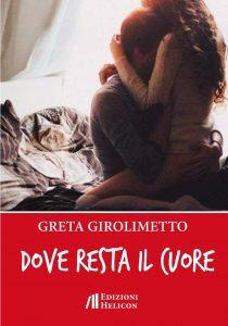 Greta Girolimetto, Dove resta il Cuore, Edizioni Helicon, per Spazio Parentesi