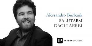 Alessandro Burbank, Salutarsi dagli Aerei, InternoPoesia